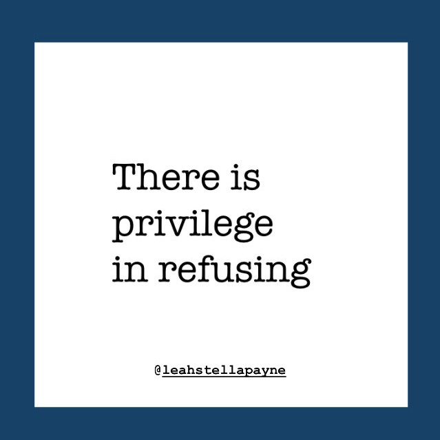 There is privilege in refusing